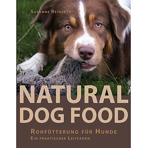 Natural Dog Food - Rohfütterung für Hunde - Susanne Reinerth